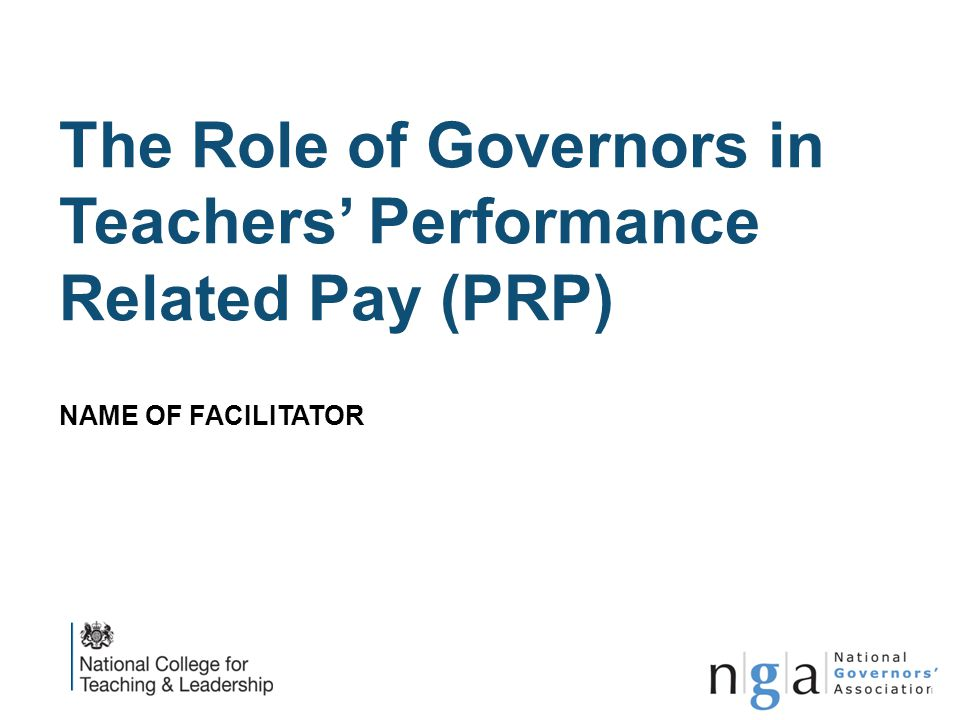 The Role of Governors in Teachers' Performance Related Pay (PRP) NAME OF FACILITATOR www.nga.org.uk 1