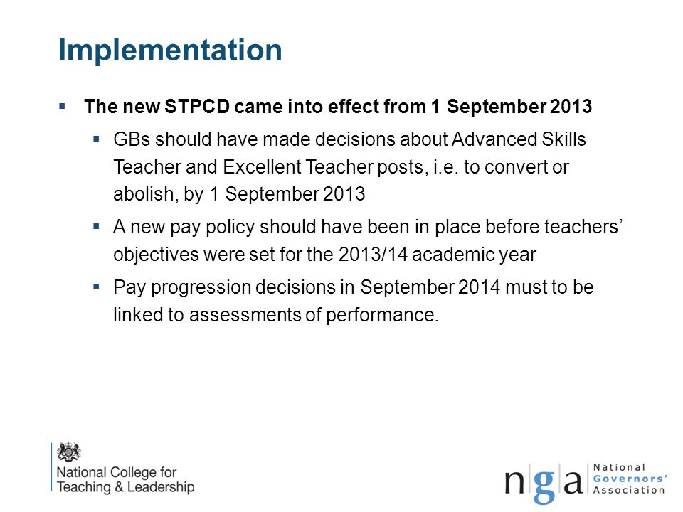 Implementation  The new STPCD came into effect from 1 September 2013  GBs should have made decisions about Advanced Skills Teacher and Excellent Tea