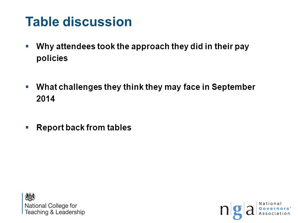 Table discussion  Why attendees took the approach they did in their pay policies  What challenges they think they may face in September 2014  Repor