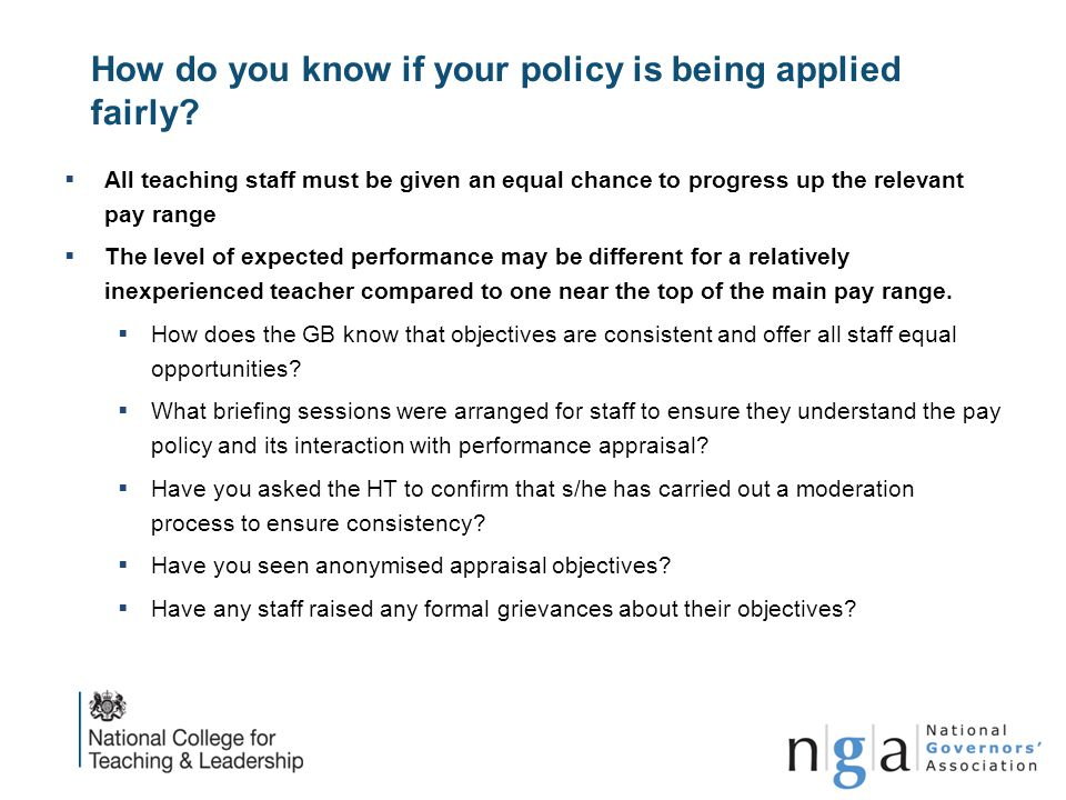 How do you know if your policy is being applied fairly?  All teaching staff must be given an equal chance to progress up the relevant pay range  The