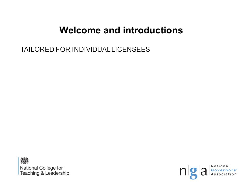 Welcome and introductions TAILORED FOR INDIVIDUAL LICENSEES