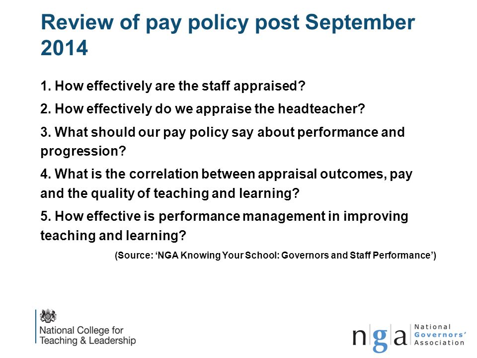 Review of pay policy post September 2014 1. How effectively are the staff appraised? 2. How effectively do we appraise the headteacher? 3. What should