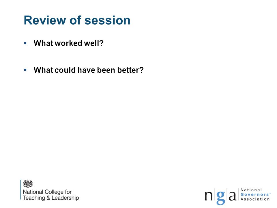 Review of session  What worked well?  What could have been better?