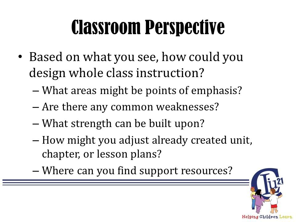 Classroom Perspective Based on what you see, how could you design whole class instruction.