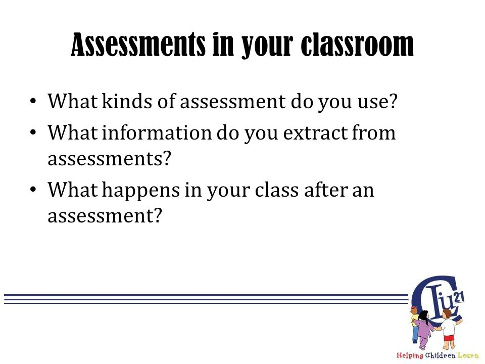 Assessments in your classroom What kinds of assessment do you use.