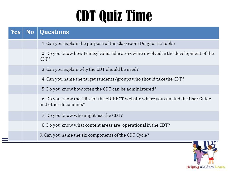 CDT Quiz Time YesNoQuestions 1.Can you explain the purpose of the Classroom Diagnostic Tools.