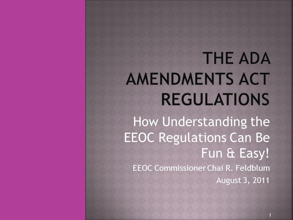 How Understanding the EEOC Regulations Can Be Fun & Easy! EEOC Commissioner Chai R. Feldblum August 3, 2011 1