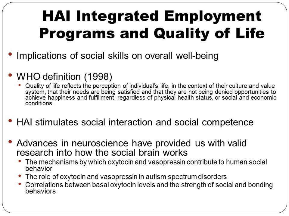 HAI Integrated Employment Programs and Quality of Life Implications of social skills on overall well-being WHO definition (1998) Quality of life refle