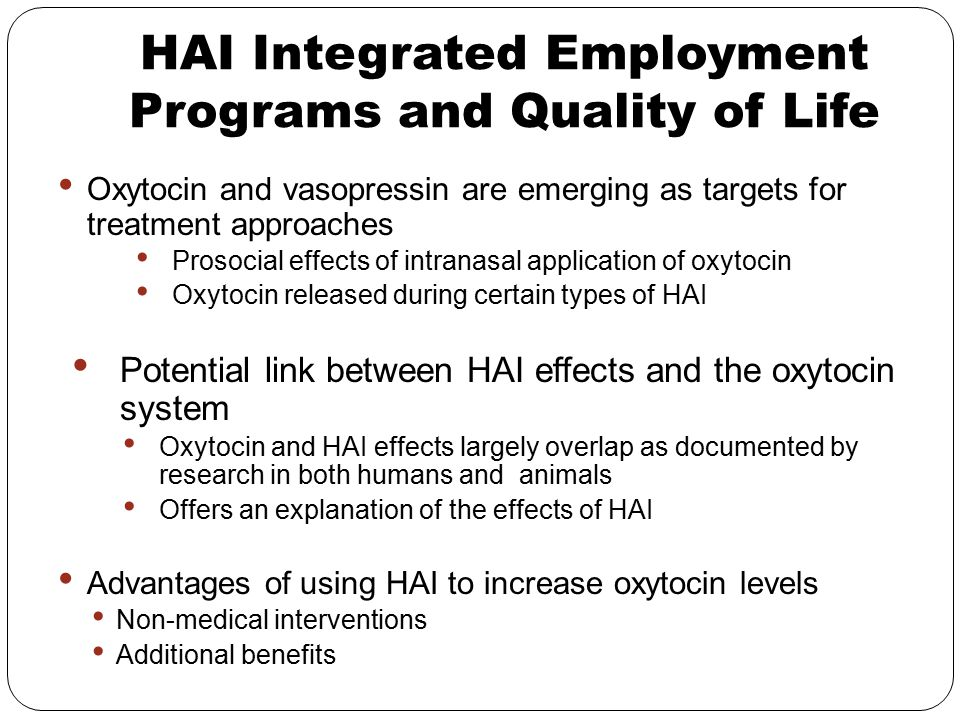 HAI Integrated Employment Programs and Quality of Life Oxytocin and vasopressin are emerging as targets for treatment approaches Prosocial effects of