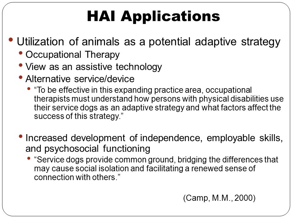 HAI Applications Utilization of animals as a potential adaptive strategy Occupational Therapy View as an assistive technology Alternative service/devi