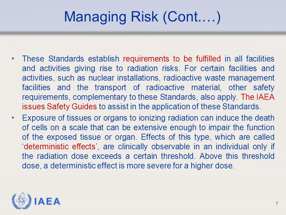 IAEA These Standards establish requirements to be fulfilled in all facilities and activities giving rise to radiation risks. For certain facilities an