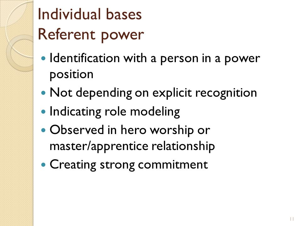 Individual bases Referent power Identification with a person in a power position Not depending on explicit recognition Indicating role modeling Observ