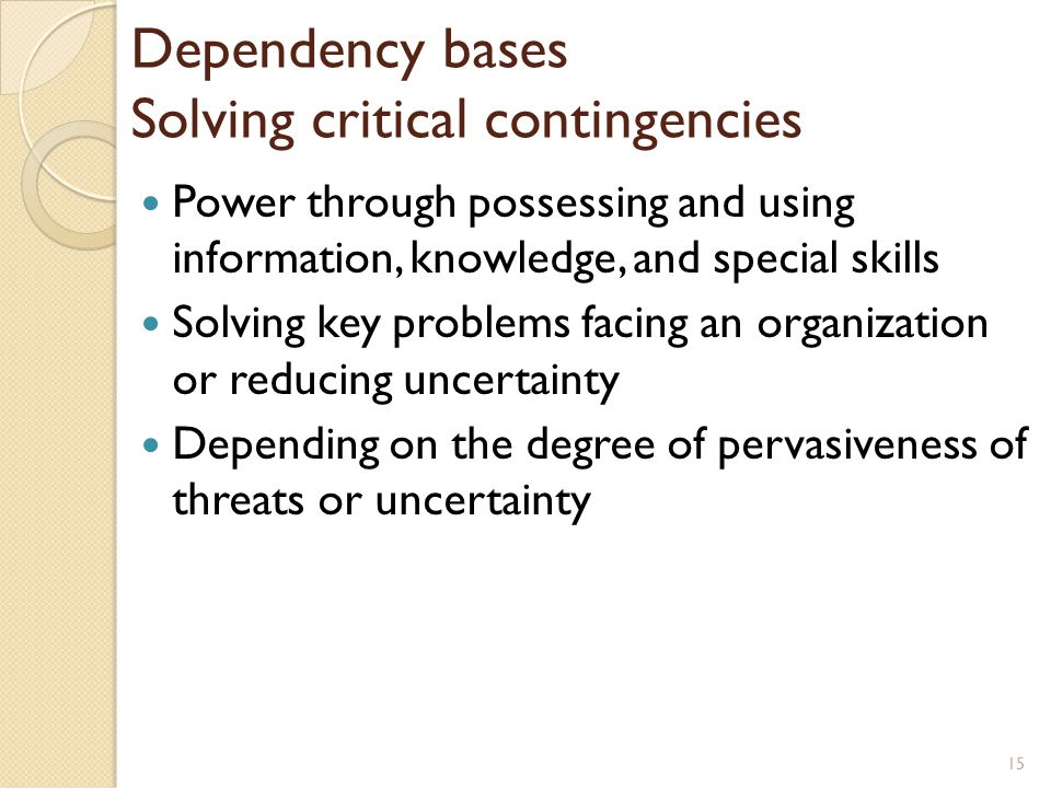 Dependency bases Solving critical contingencies Power through possessing and using information, knowledge, and special skills Solving key problems fac