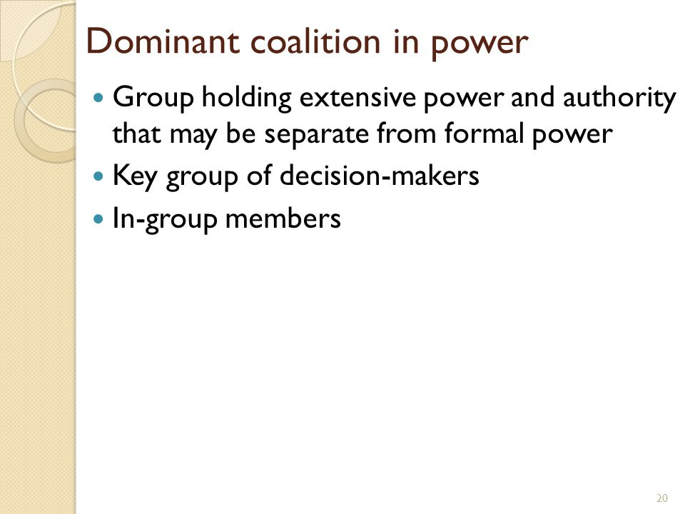 Dominant coalition in power Group holding extensive power and authority that may be separate from formal power Key group of decision-makers In-group m