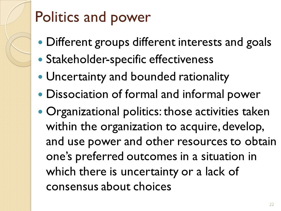 Politics and power Different groups different interests and goals Stakeholder-specific effectiveness Uncertainty and bounded rationality Dissociation