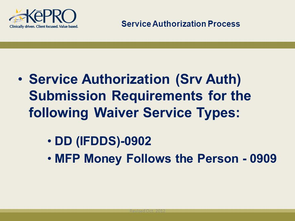 Service Authorization Process Service Authorization (Srv Auth) Submission Requirements for the following Waiver Service Types: DD (IFDDS)-0902 MFP Mon