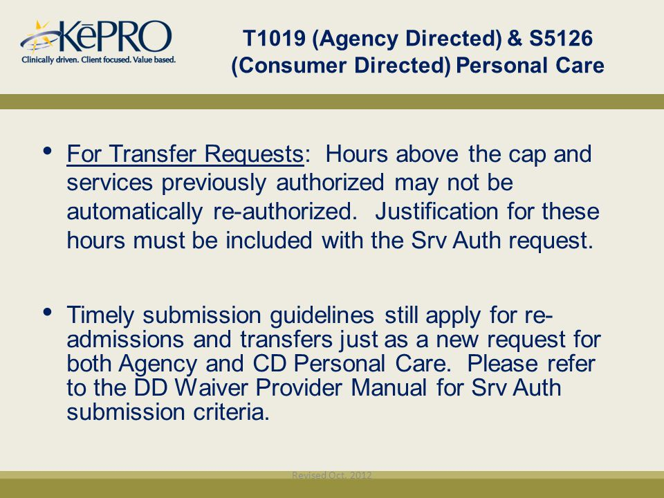 T1019 (Agency Directed) & S5126 (Consumer Directed) Personal Care For Transfer Requests: Hours above the cap and services previously authorized may no