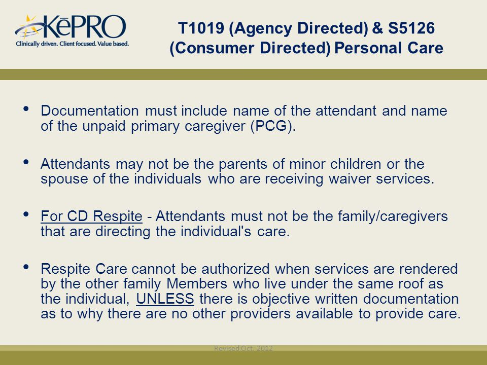 T1019 (Agency Directed) & S5126 (Consumer Directed) Personal Care Documentation must include name of the attendant and name of the unpaid primary care