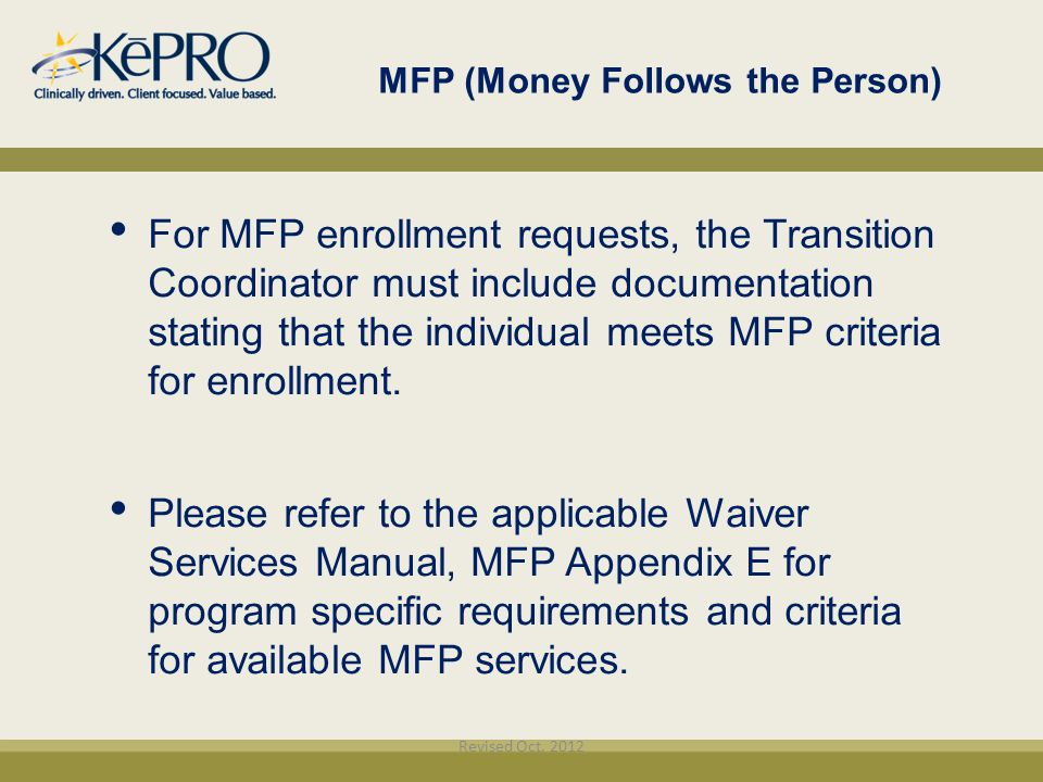 MFP (Money Follows the Person)‏ For MFP enrollment requests, the Transition Coordinator must include documentation stating that the individual meets M