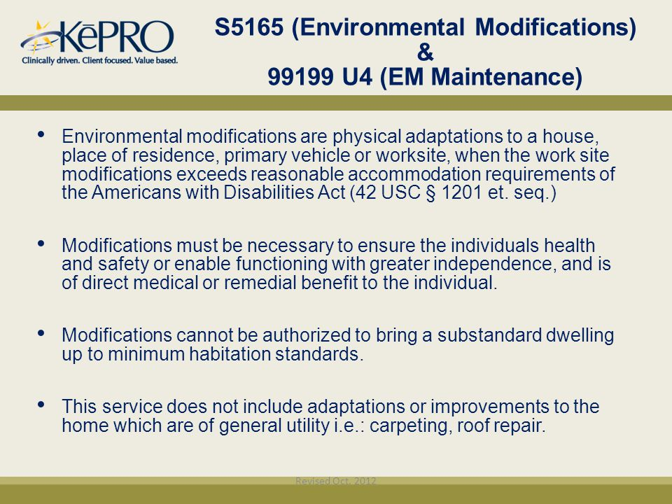 S5165 (Environmental Modifications) & 99199 U4 (EM Maintenance) Environmental modifications are physical adaptations to a house, place of residence, p