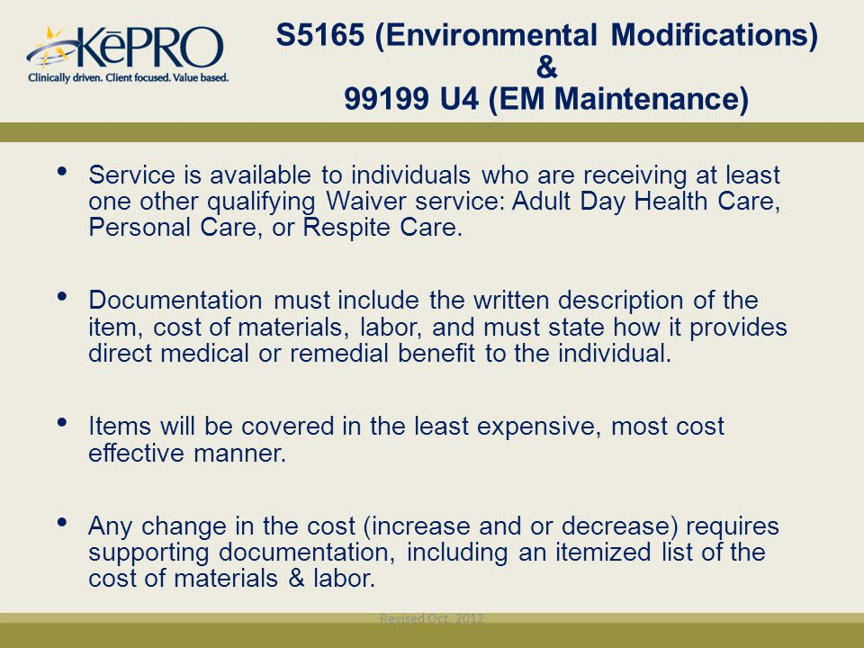 S5165 (Environmental Modifications) & 99199 U4 (EM Maintenance) Service is available to individuals who are receiving at least one other qualifying Wa