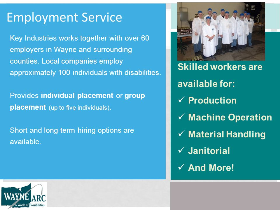 Skilled workers are available for: Production Machine Operation Material Handling Janitorial And More.