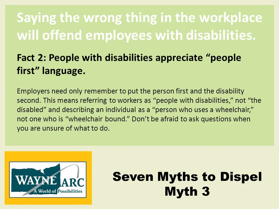 Saying the wrong thing in the workplace will offend employees with disabilities.