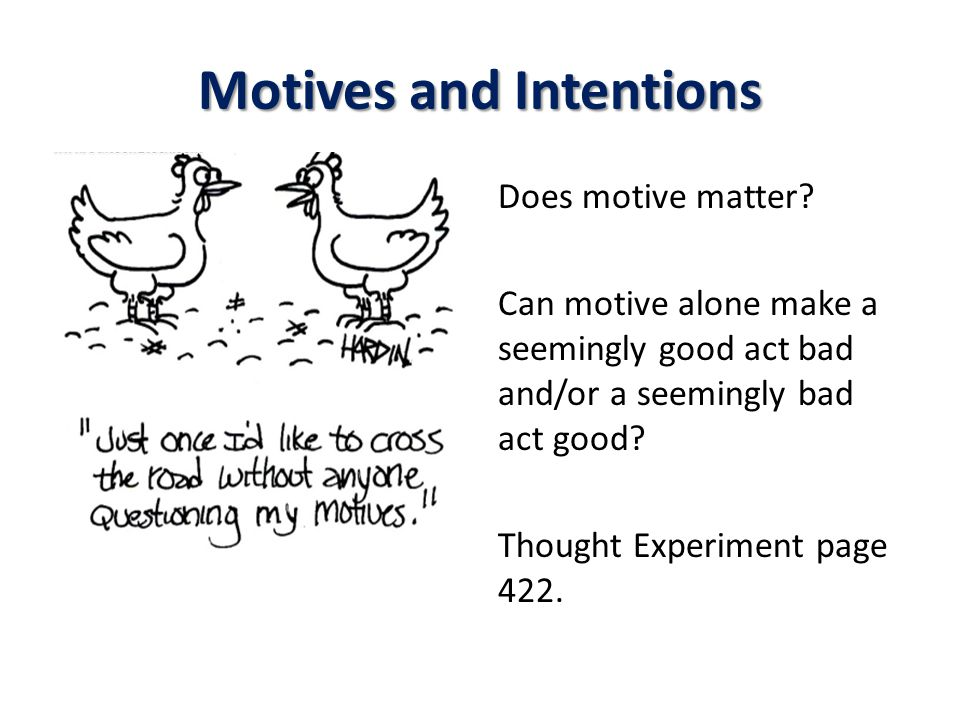 Motives and Intentions Does motive matter.
