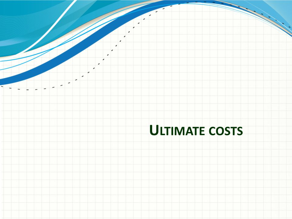 U LTIMATE COSTS