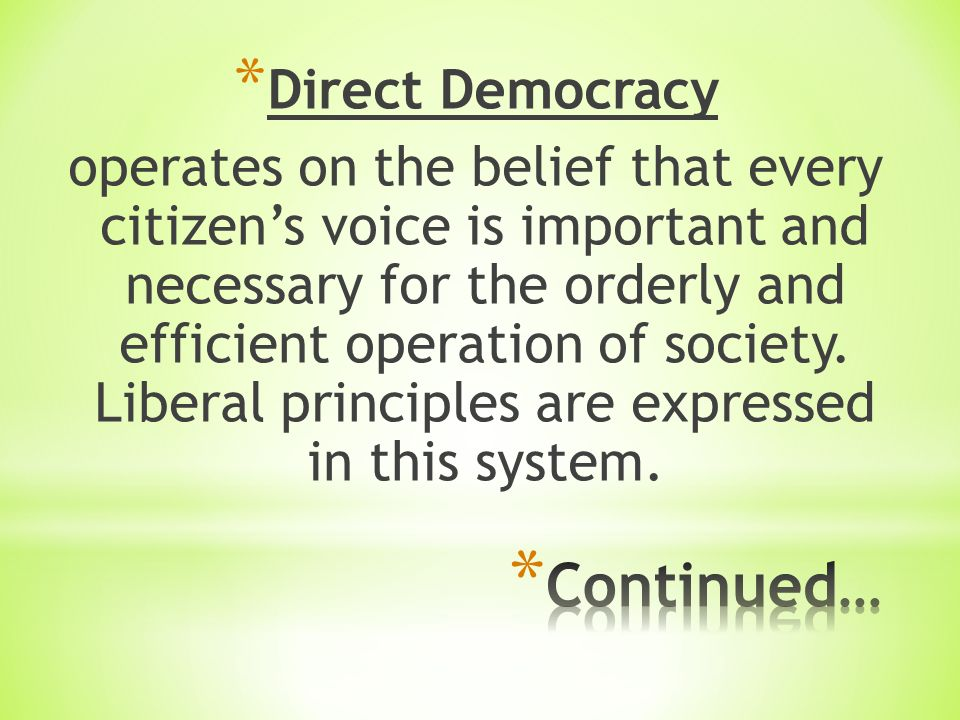 * Direct Democracy operates on the belief that every citizen's voice is important and necessary for the orderly and efficient operation of society.