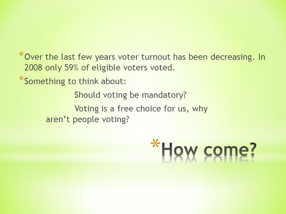 * Over the last few years voter turnout has been decreasing.