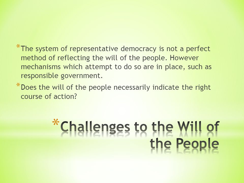 * The system of representative democracy is not a perfect method of reflecting the will of the people.