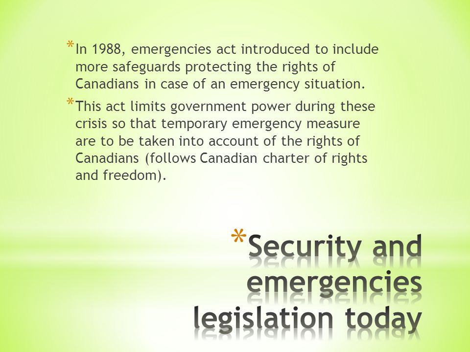 * In 1988, emergencies act introduced to include more safeguards protecting the rights of Canadians in case of an emergency situation.