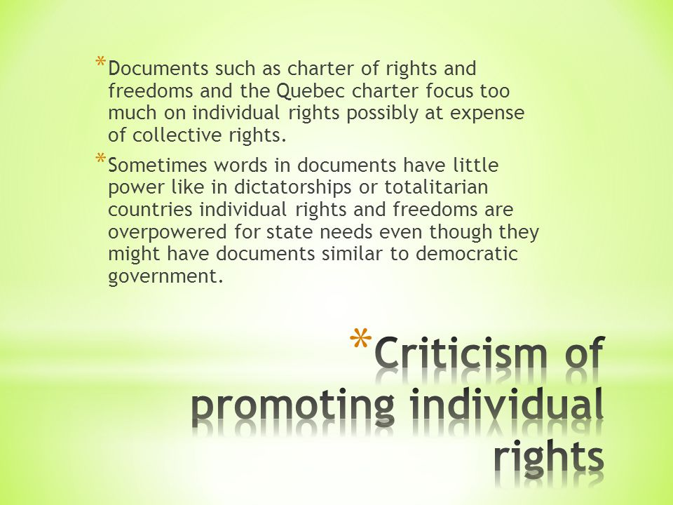 * Documents such as charter of rights and freedoms and the Quebec charter focus too much on individual rights possibly at expense of collective rights.