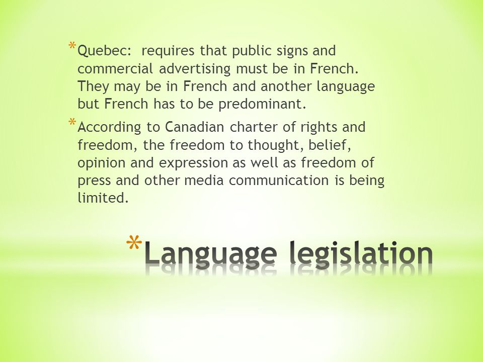 * Quebec: requires that public signs and commercial advertising must be in French.