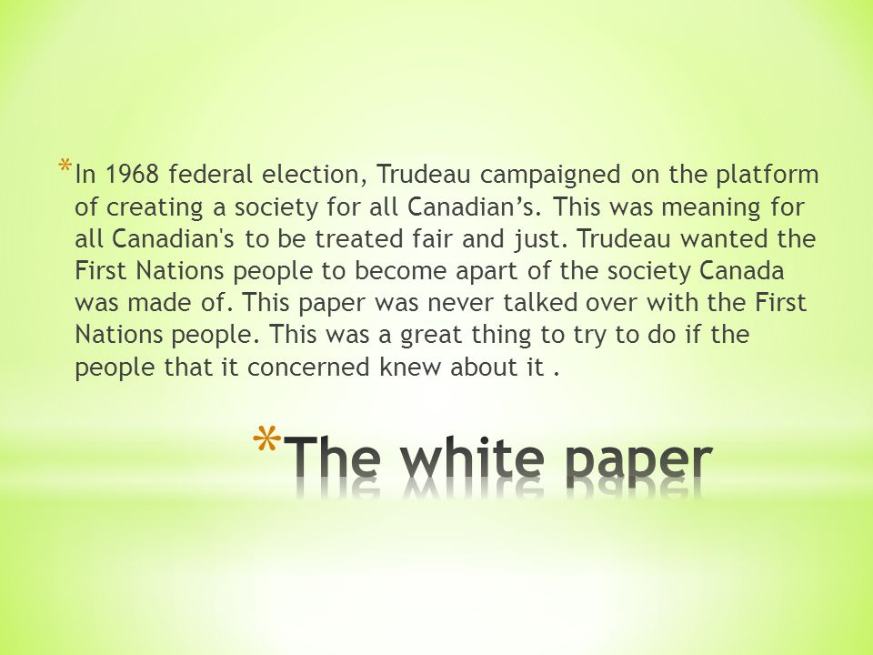 * In 1968 federal election, Trudeau campaigned on the platform of creating a society for all Canadian's.
