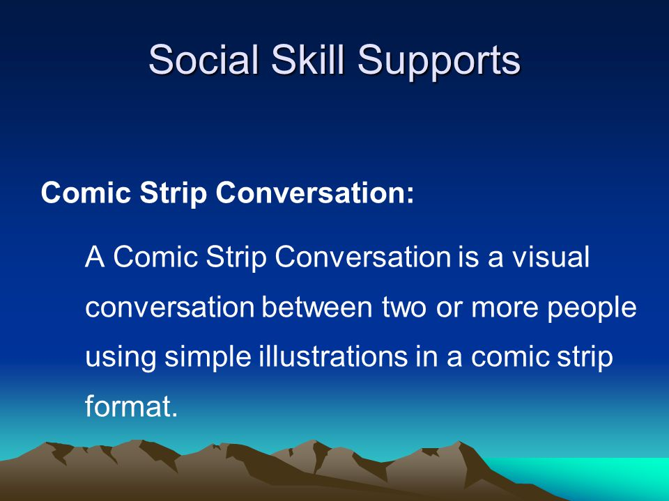 Social Skill Supports Comic Strip Conversation: An individual uses simple drawings to communicate what he/she and others say, do, and think.