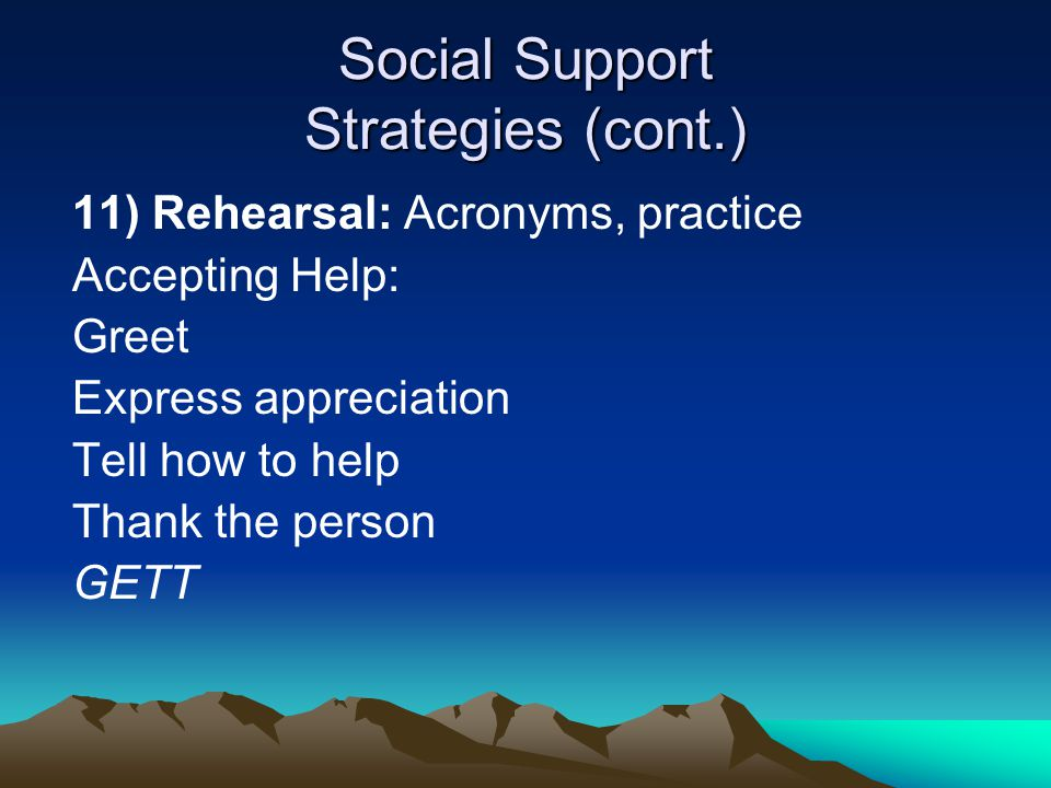 Social Support Strategies (cont.) 12) Modeling 13) Visualization 14) Rule Cards 15) Immediate Feedback 16) Self-Management 17) Organizational Chart 18) Social Communication Groups
