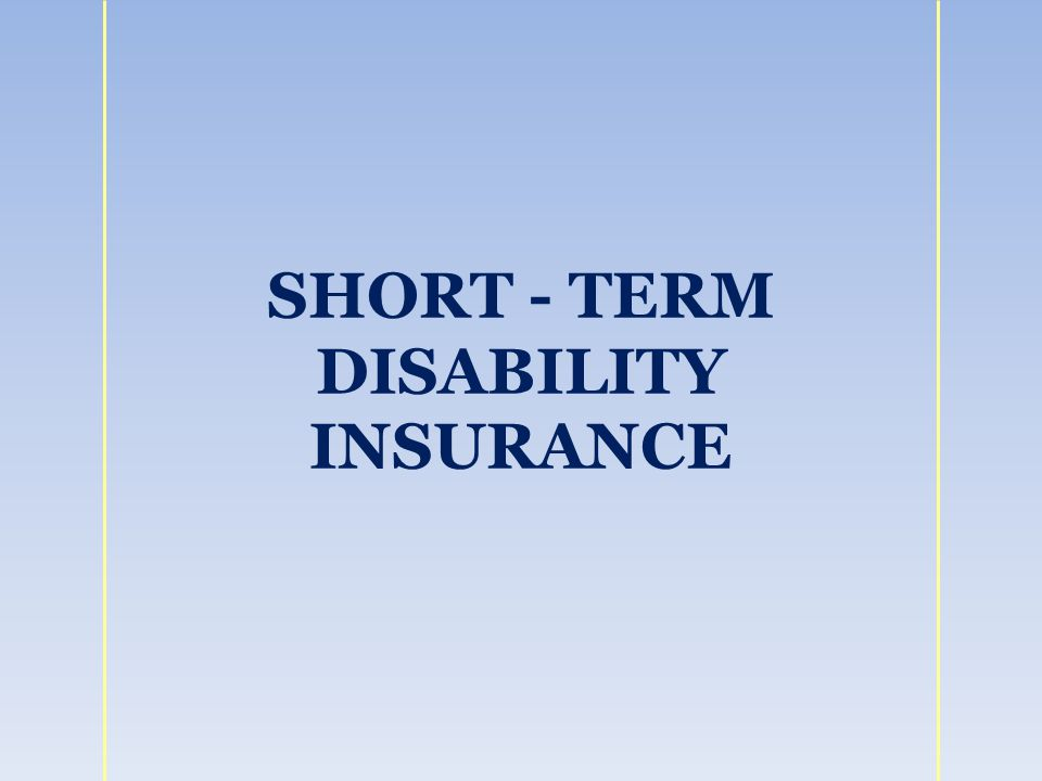 SHORT - TERM DISABILITY INSURANCE