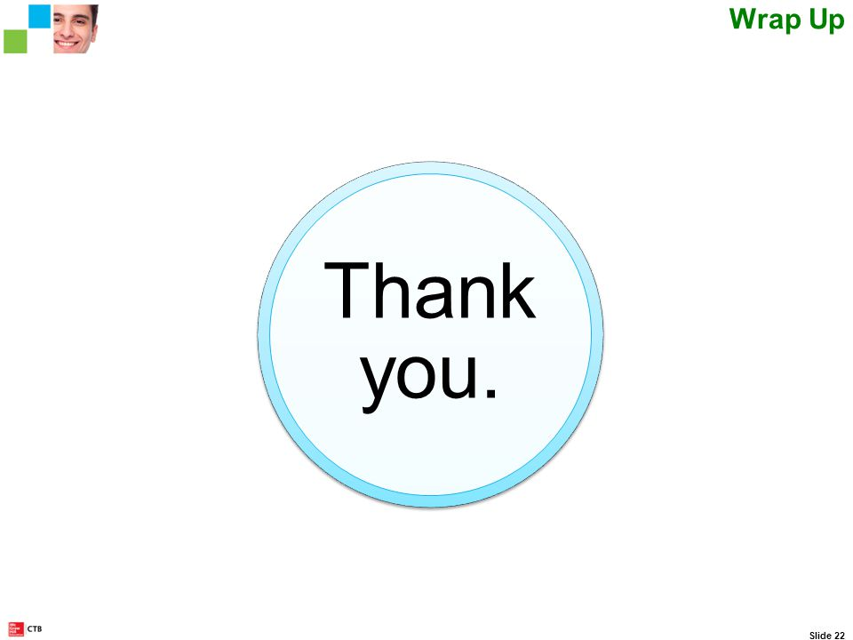 Thank you. Slide 22 Wrap Up