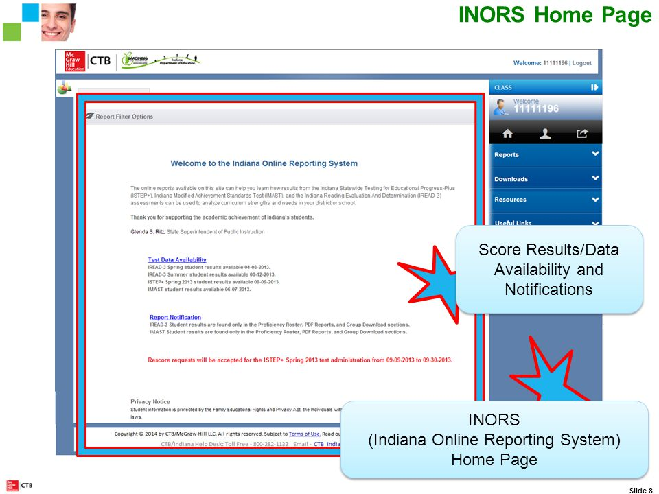 CTB IN Web Portal Scrolling Ticker Slide 8 INORS Home Page INORS (Indiana Online Reporting System) Home Page INORS (Indiana Online Reporting System) Home Page Score Results/Data Availability and Notifications