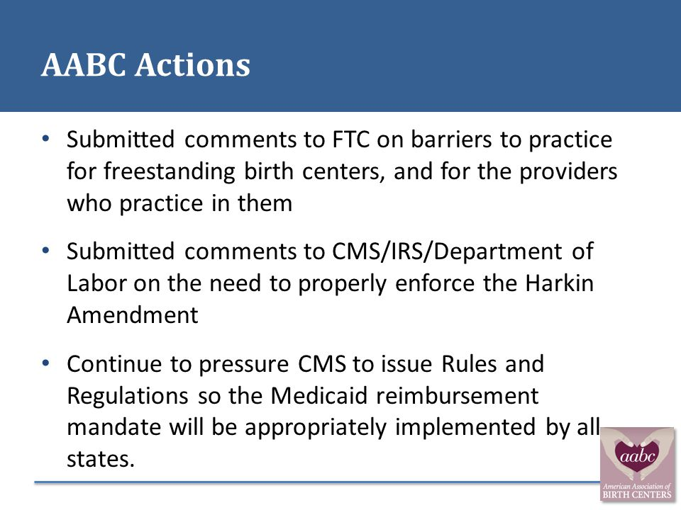 AABC Actions Submitted comments to FTC on barriers to practice for freestanding birth centers, and for the providers who practice in them Submitted co