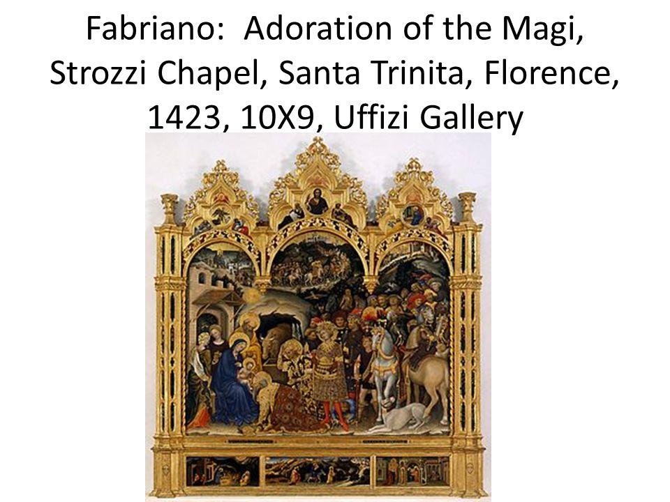 Fabriano: Adoration of the Magi, Strozzi Chapel, Santa Trinita, Florence, 1423, 10X9, Uffizi Gallery