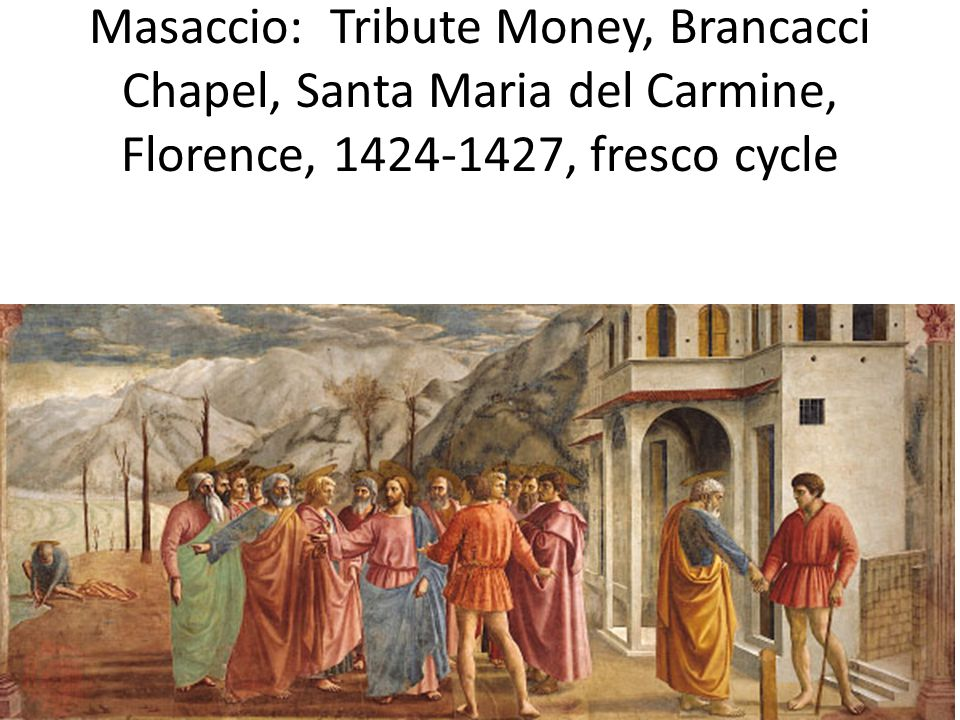 Masaccio: Tribute Money, Brancacci Chapel, Santa Maria del Carmine, Florence, 1424-1427, fresco cycle