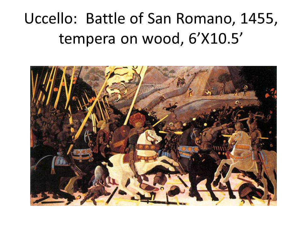 Uccello: Battle of San Romano, 1455, tempera on wood, 6'X10.5'