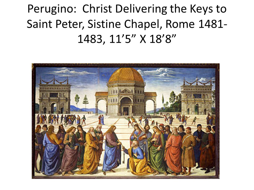 Perugino: Christ Delivering the Keys to Saint Peter, Sistine Chapel, Rome 1481- 1483, 11'5 X 18'8