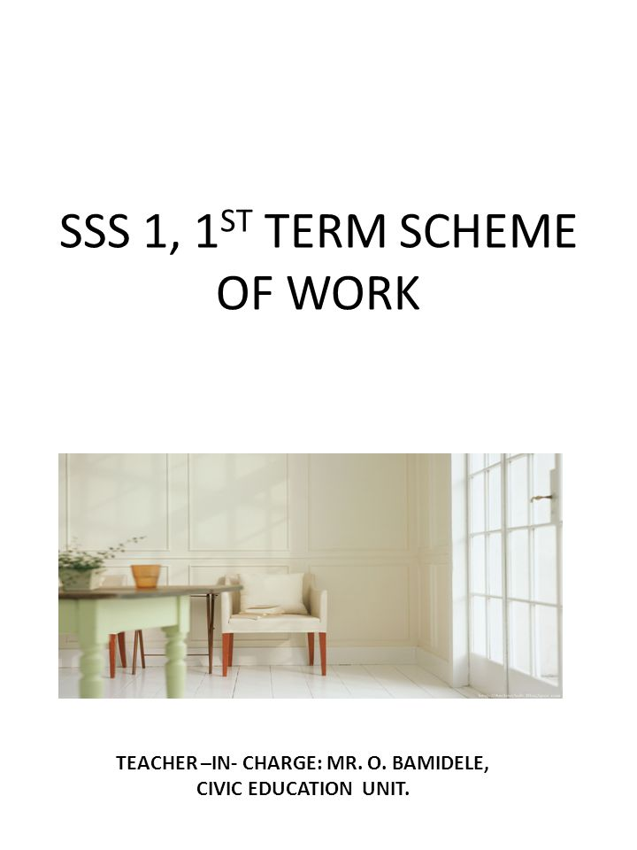 SSS 1, 1 ST TERM SCHEME OF WORK TEACHER –IN- CHARGE: MR. O. BAMIDELE, CIVIC EDUCATION UNIT.