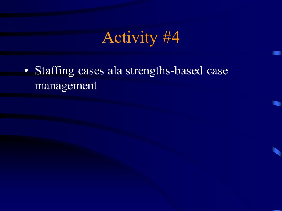 Activity #4 Staffing cases ala strengths-based case management