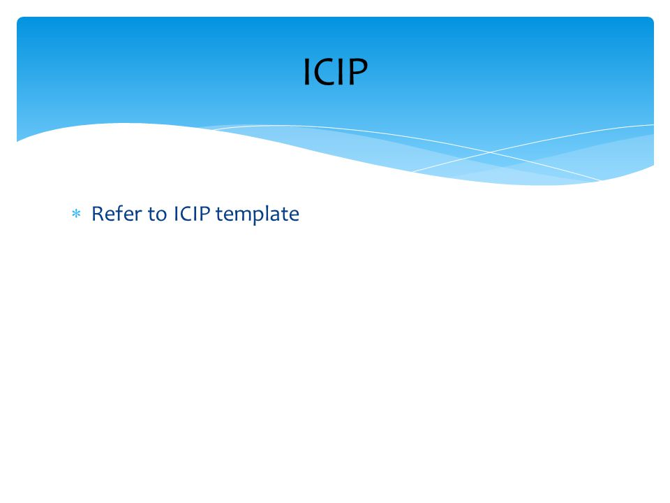  Refer to ICIP template ICIP