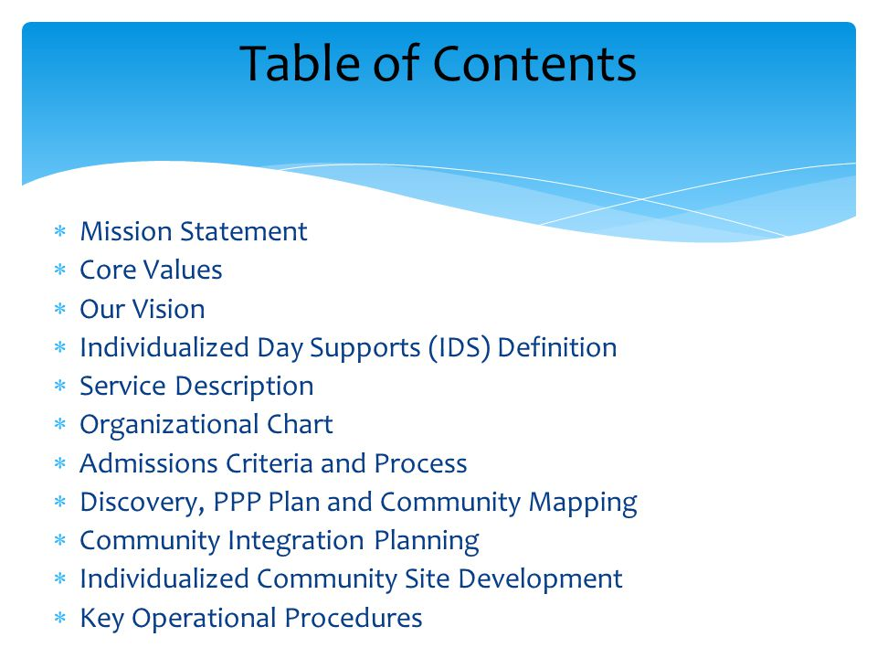 Table of Contents  Mission Statement  Core Values  Our Vision  Individualized Day Supports (IDS) Definition  Service Description  Organizational